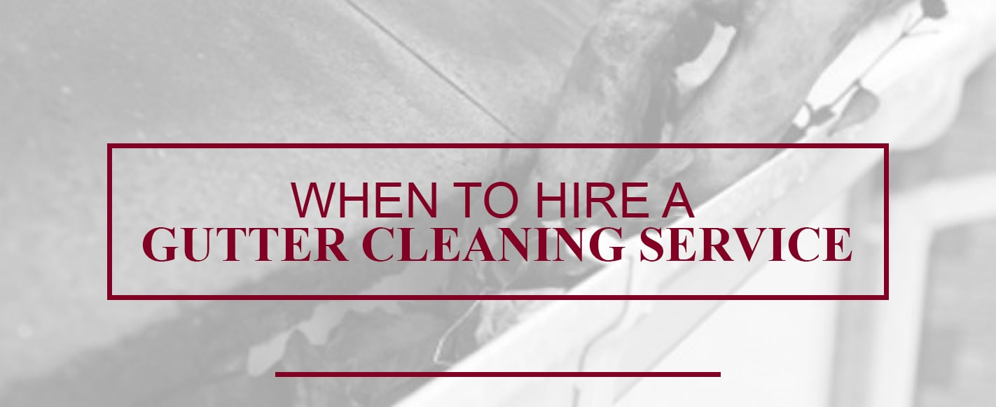 when to hire a gutter cleaning service